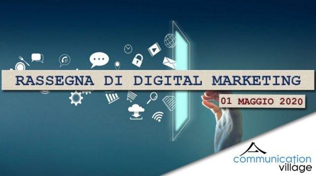 Rassegna di Digital marketing di Communication Village del 01 maggio 2020