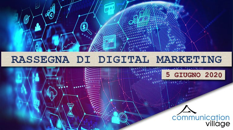 Rassegna di Digital marketing del 5 giugno 2020