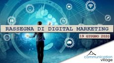 Rassegna di Digital Marketing di Communication Village del 19 giugno 2020