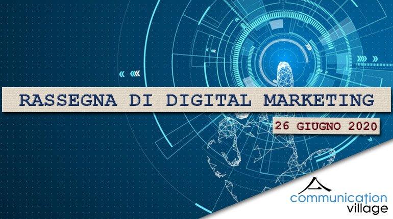 Rassegna di digital marketing del 26 giugno 2020 - Communication Village