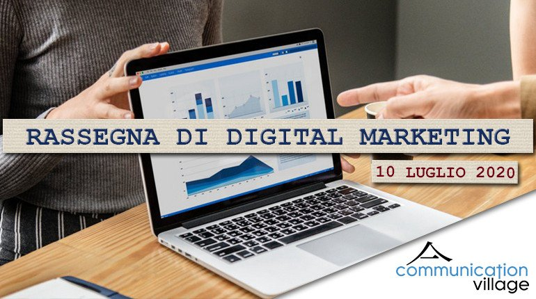Rassegna di digital marketing di Communication Village del 10 luglio 2020