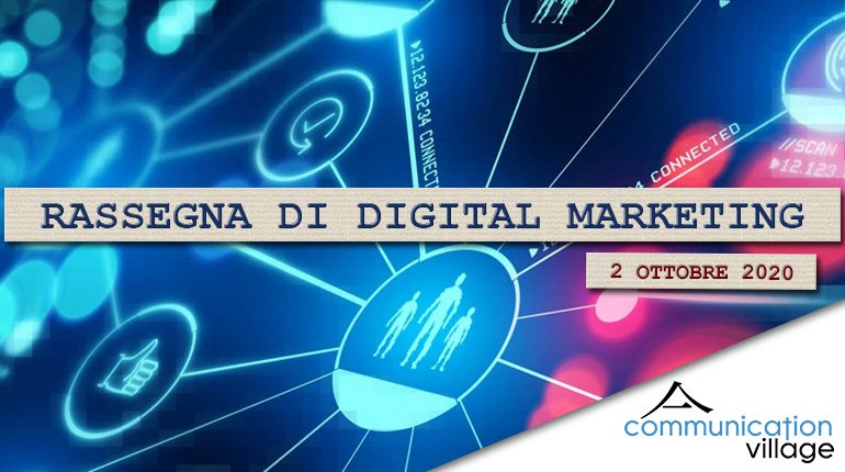 Rassegna di digital marketing di Communication Village del 2 ottobre 2020