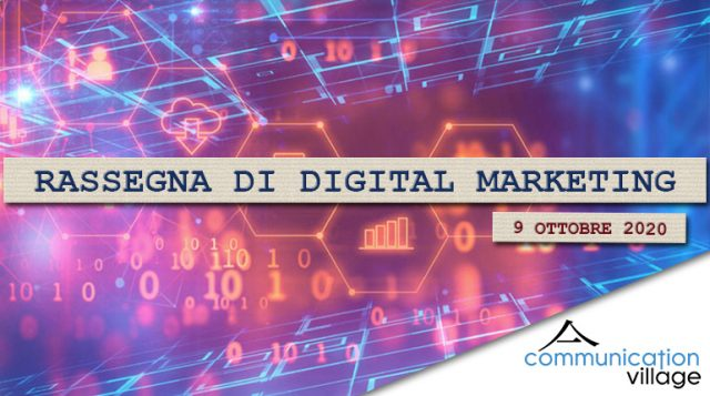 Rassegna di digital marketing di Communication Village del 9 ottobre 2020