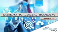 Rassegna di Digital Marketing del 15 gennaio 2021 di Communication Village