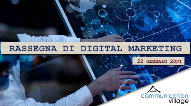 Rassegna di digital marketing di Communication Village del 22 gennaio 2021