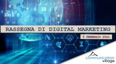 Raddegna di digital marketing di Communication Village del 5 febbraio 2021