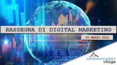 Rassegna di digital marketing di Communication Village del 5 marzo 2021