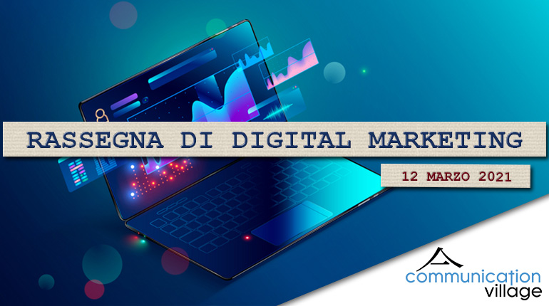 Rassegna di Digital Marketing di Communication Village del 12 marzo 2021