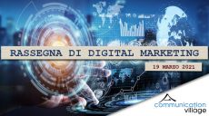 Rassegna di Digital Marketing di Communication Village del 19 marzo 2021