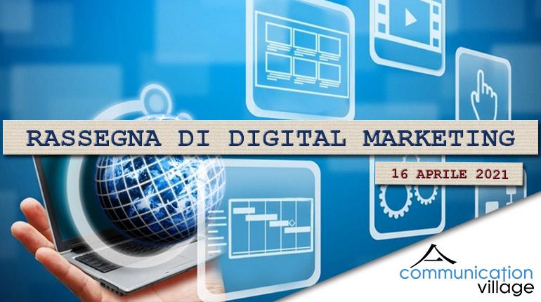 Rassegna di Digital Marketing di Communication Village del 16 aprile 2021