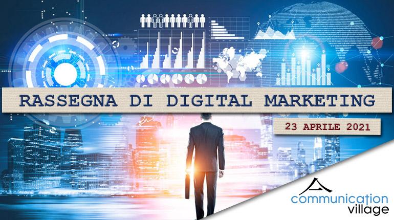 Rassegna di Digital marketing di Communication Village del 23 aprile 2021