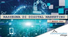 Rassegna di Digital Marketing di Communication Village del 7 maggio 2021
