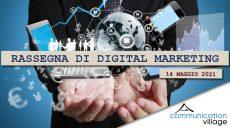 Rassegna di Digital Marketing di Communication Village del 14 maggio 2021