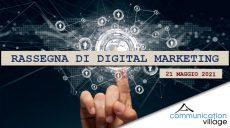Rassegna di Digital Marketing di Communication Village del 21 maggio 2021