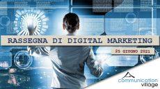 Rassegna di Digital Marketing di Communication Village del 25 giugno 2021