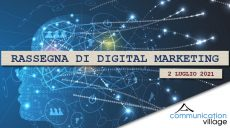 Rassegna di Digital Marketing di Communication Village del 2 luglio 2021
