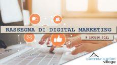 Rassegna di Digital marketing di Communication Village del 9 luglio 2021
