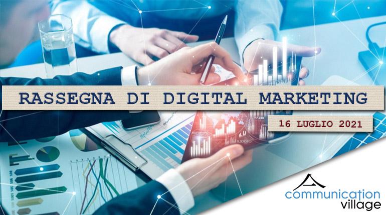 Rassegna di Digital Marketing di Communication Village del 16 luglio 2021