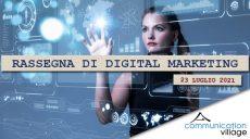 Rassegna di Digital Marketing di Communication Village del 23 luglio 2021