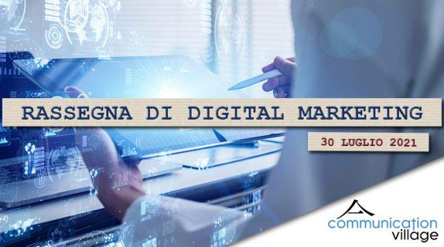 Rassegna di Digital Marketing di Communication Village del 30 luglio 2021