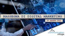 Rassegna di Digital Marketing di Communication Village del 27 agosto 2021