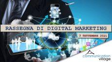 Rassegna di Digital Marketing di Communication Village del 3 settembre 2021