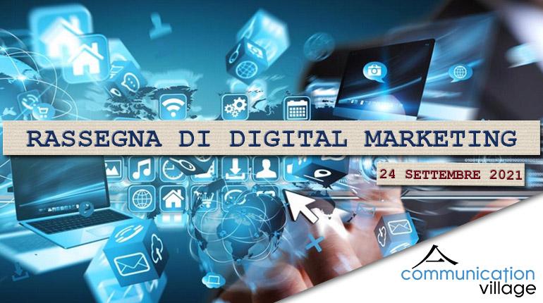 Rassegna di Digital Marketing di Communication Village del 24 settembre 2021
