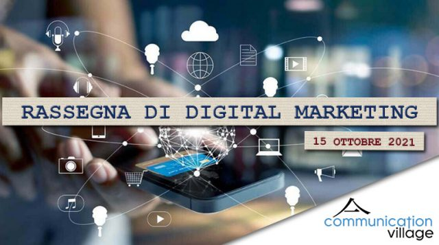 Rassegna di Digital Marketing di Communication Village del 15 ottobre 2021
