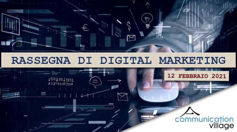Rassegna digital marketing del 12 febbraio 2021