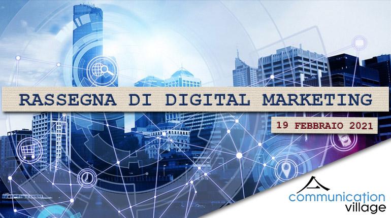 Rassegna di digital marketing di Communication Village del 19 febbraio 2021