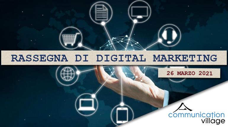 Rassegna di digital marketing di Communication Village del 26 marzo 2021