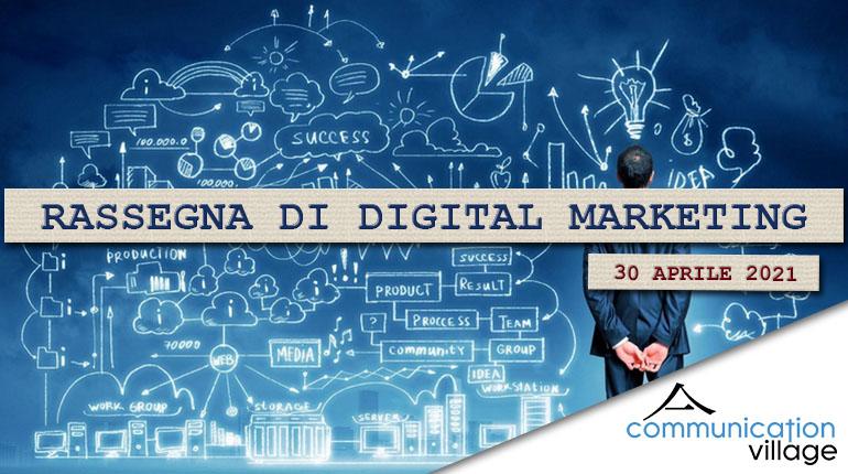 Rassegna di digital marketing di Communicatoin Village n.53 del 30 aprile 2021