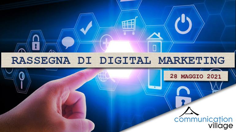 Rassegna di Digital Marketing di Communication village del 28 maggio 2021