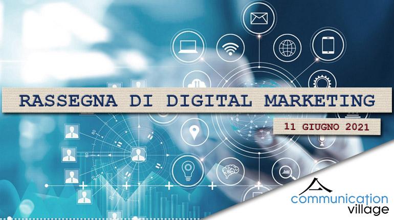 Rassegna di Digital Marketing di Communication Village n.59 dell'11/06/2021