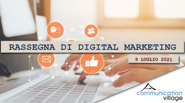 Rassegna di Digital marketing di Communication Village n. 63 del 9 luglio 2021