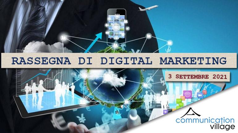 Rassegna di Digital Marketing di Communication Village n.69 del 3 settembre 2021