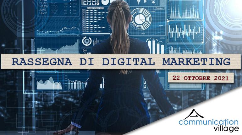 Rassegna di Digital Marketing di Communication Village n.76 del 22 ottobre 2021